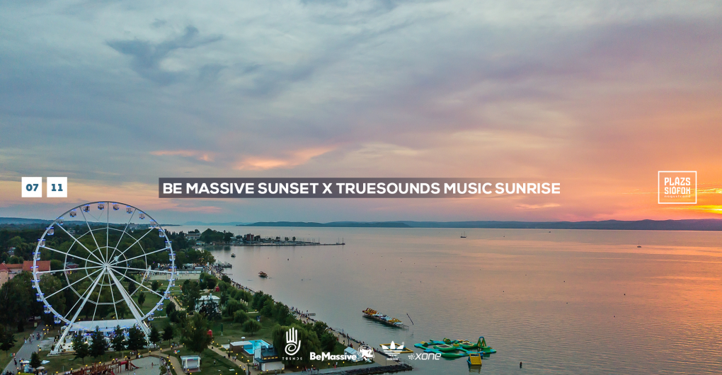 Be Massive Sunset X Truesounds Music Sunrise // Plázs Siófok // 07.11.