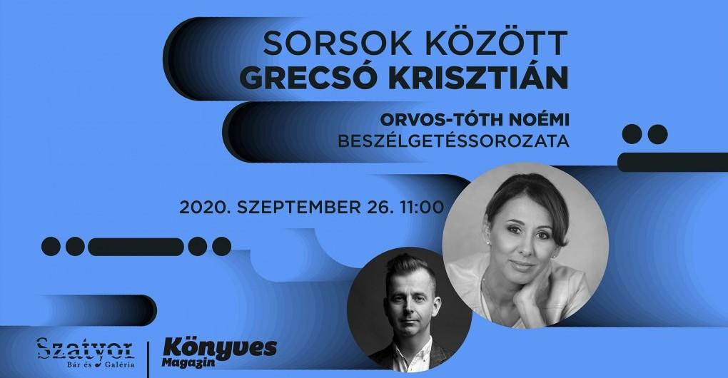 Sorsok között: Grecsó Krisztián - Orvos-Tóth Noémi beszélgetéssorozata