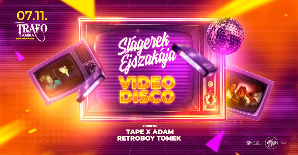 A Slágerek Éjszakája bemutatja: VIDEO DISCO 07.11. - Trafo Disco Club, Dunaújváros